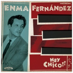 FERNÁNDEZ, ENMA - Hey Chico!!