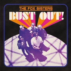 FOX SISTERS, THE - Bust Out