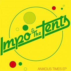 IMPO & THE TENTS - Anxious Times Ep
