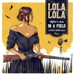 LOLA LOLA - Killed A Man In A Field / Somebody's Always Trying